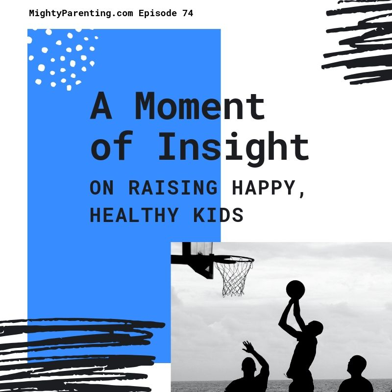 A Moment Of Insight On Raising Happy Healthy Kids   Suvrat Bhargave   Episode 74