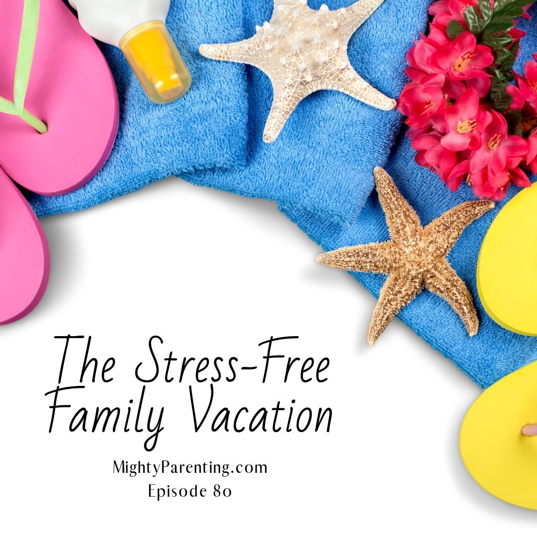 Mighty Parenting Tackles The Stress-Free Family Vacation   Sandy Fowler   Episode 80