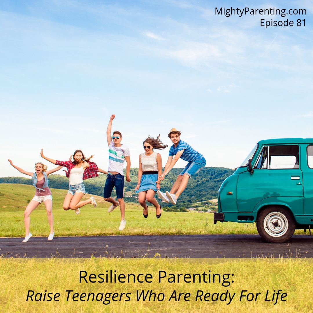 Use Resilience Parenting To Raise Teenagers Who Are Ready For Life   Chris and Holly Santillo   Episode 81