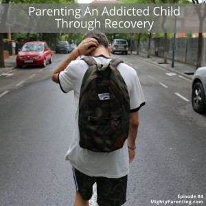 Parenting An Addicted Child Through Recovery | Kim Muench | Episode 84