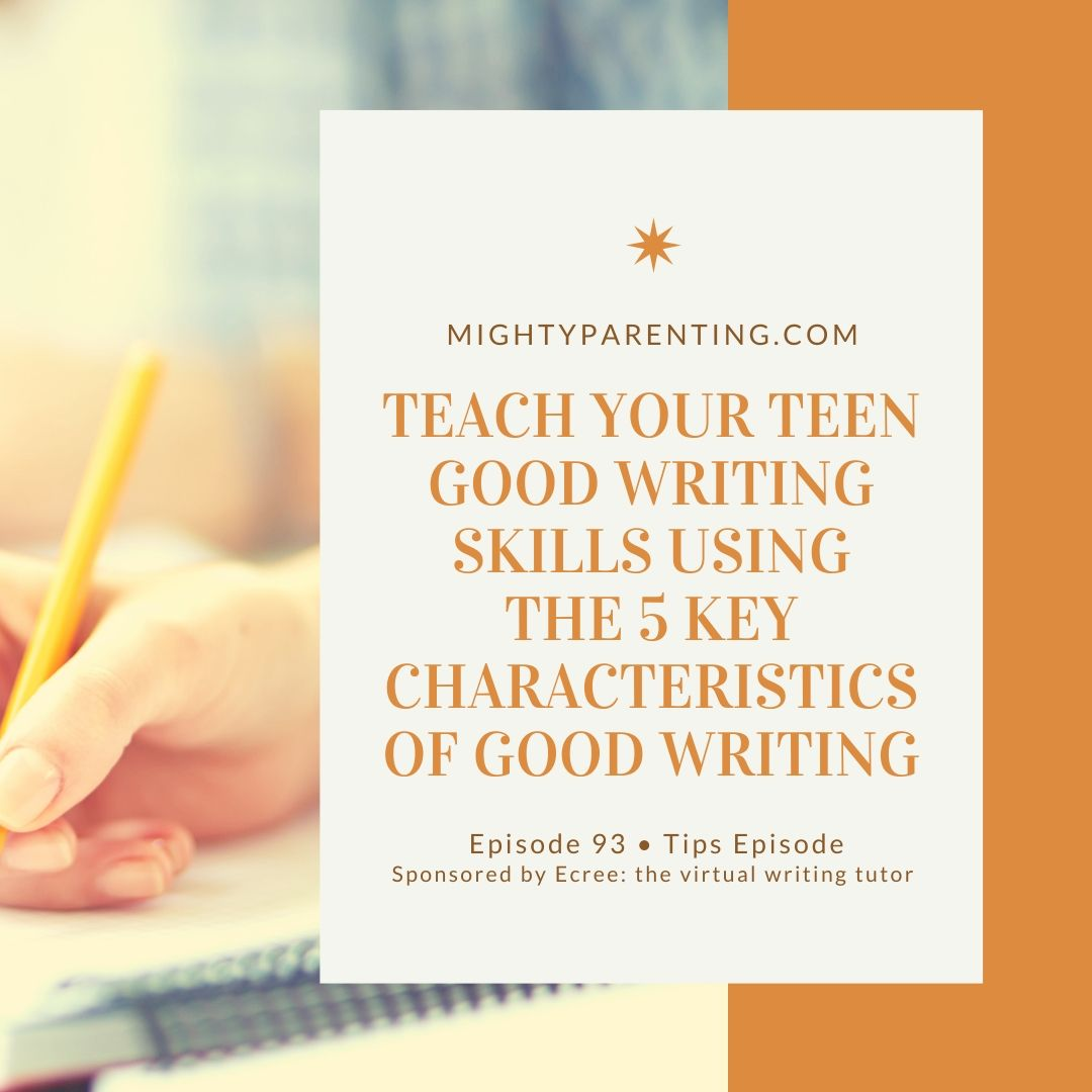Teach Your Teenager Good Writing Skills Using The 5 Key Characteristics Of Good Writing | Sandy Fowler | Tips - Episode 93