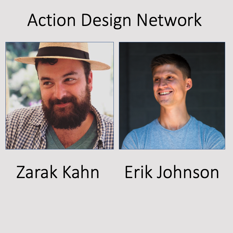Zarak Khan and Erik Johnson: Action Design Network and Beyond