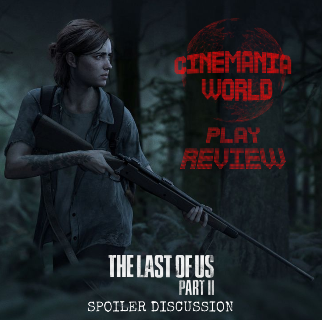 Cinemania PLAY Review - The Last of Us Part 2 Spoiler Discussion