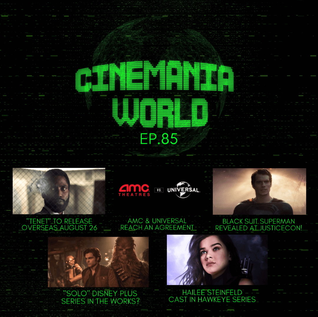 """Cinemania World Ep.85 """"Tenet Releasing Internationally, AMC and Universal's New Deal, Superman, and more!"""""""