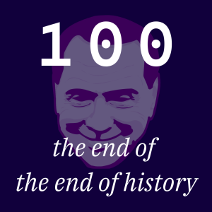 /100/ What Was the End of History? ft. Many Guests
