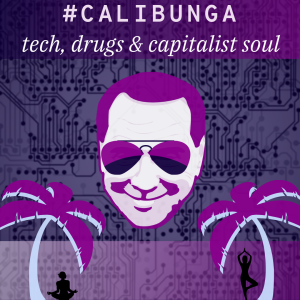 Excerpt: /79/ CaliBunga: Tech, Drugs & Capitalist Soul, Pt. 4
