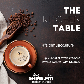 The Kitchen Table #26: As Followers of Christ, How Do We Deal with Divorce?