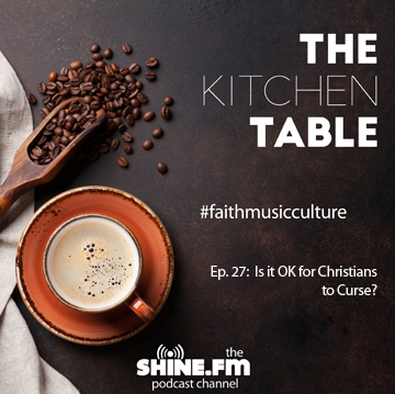 The Kitchen Table #27: It Is OK for Christians to Curse?