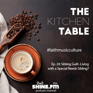 The Kitchen Table #29: Sibling Guilt - Living with a Special Needs Sibling