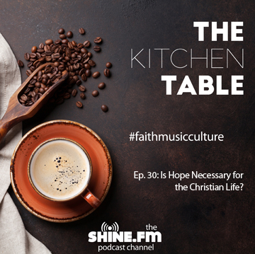 The Kitchen Table #30: Is Hope Necessary for the Christian Life?