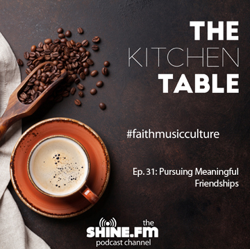 The Kitchen Table #31: Pursuing Meaningful Relationships