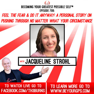 Feel The Fear & Do It Anyway: Push Through, No Matter What Your Circumstance With Jacqueline Strohl