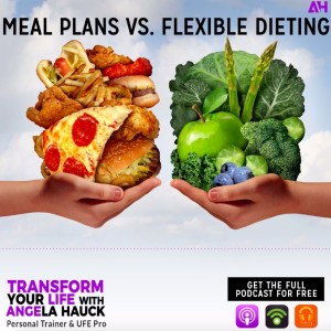 0084 - MEAL PLANS vs. FLEXIBLE DIETING - The PRO'S and CON's