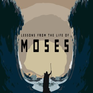 Lessons from the Life of Moses: What's In Your Heart?