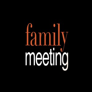 Family Meeting: Who We Are