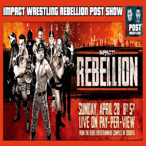 Impact Wrestling Rebellion POST Show