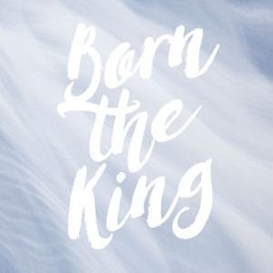 2019 Advent Week One - Born the King - Unexpected Hour - Matthew 24:26-44
