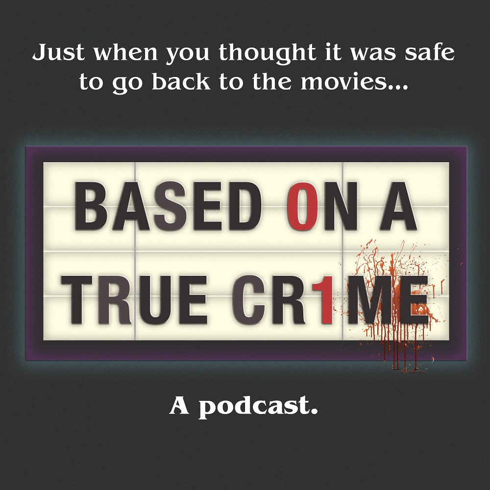 Episode 27: True Crimes Based on Movies