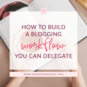 #038: How to Build a Blogging Workflow You Can Delegate