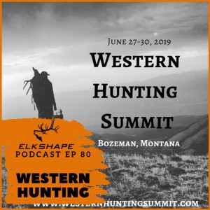 ElkShape Podcast EP 80 - LIVE from Western Hunting Summit