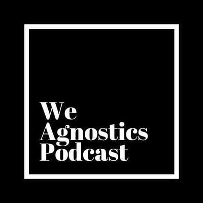 We Agnostics podcast episode 4 - John