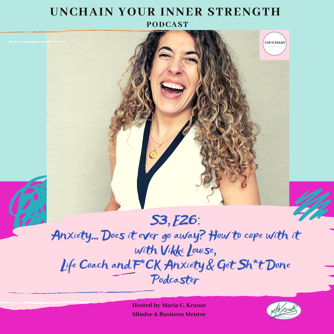 ANXIETY…Does it ever go away? With Vikki Louise, Life Coach and Host of F*uck Anxiety & Get Sh*t Done Podcast