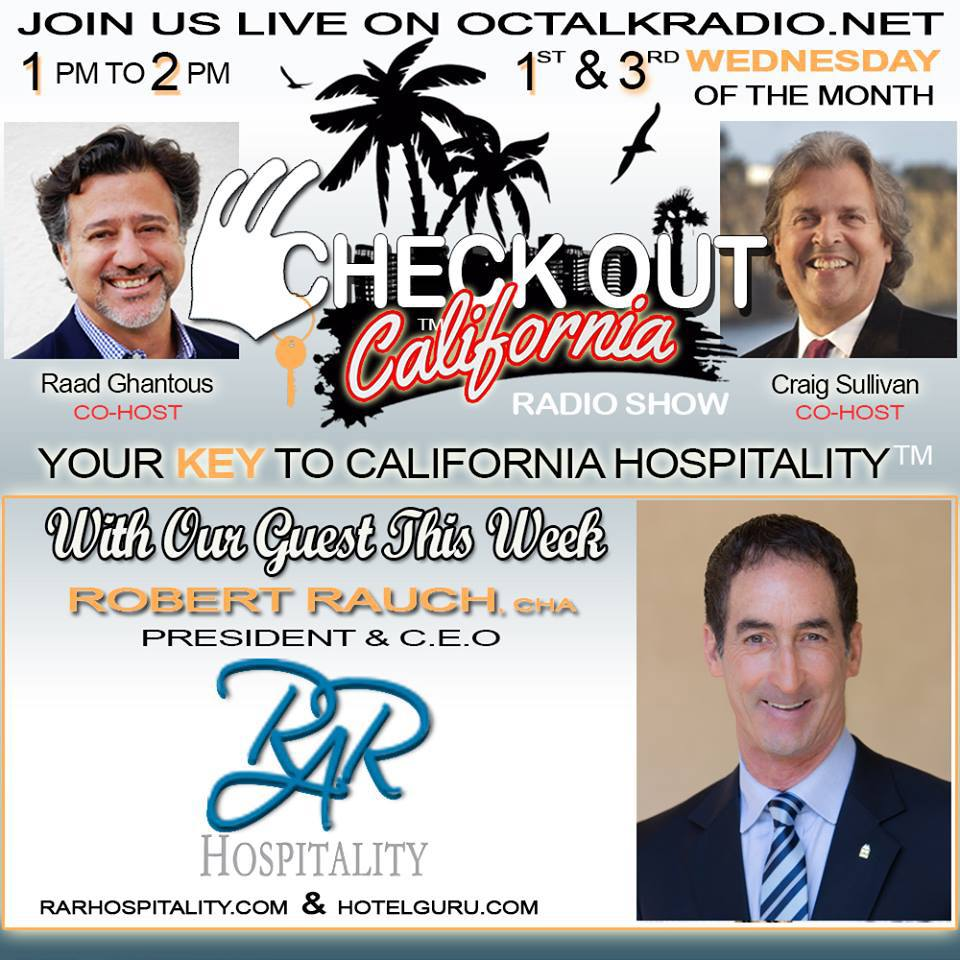 Episode #32- Hotel Guru, Mr. Robert Rauch of RAR Hospitality, is on the Check Out California Radio Show!