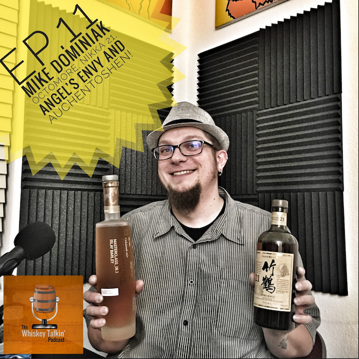EP.11 - Mike Dominiak / Nikka 21 Year, Octomore 08.3, Angel's Envy Cask Strength and Auchentoshen!