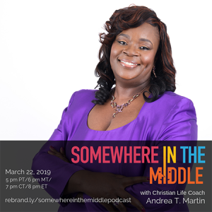 Somewhere in the Middle with Special Guest Christian Life Coach Andrea T. Martin