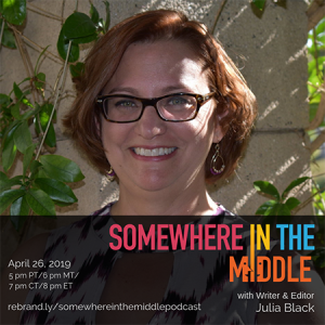Somewhere in the Middle with Special Guest Writer and Editor Julia Black
