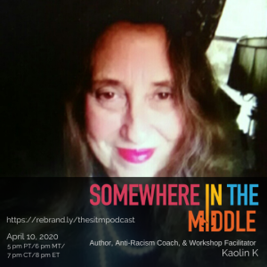 Author, Anti-Racism Coach, and Workshop Facilitator Kaolin K joins me on Somewhere in the Middle