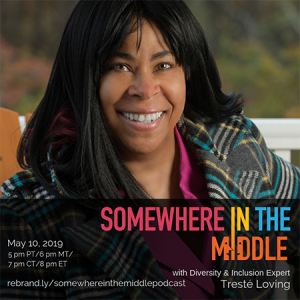 Somewhere in the Middle with special guest Tresté Loving, Diversity & Inclusion Expert