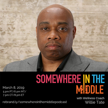 Somewhere in the Middle with Special Guest Wellness Coach Willie Tate