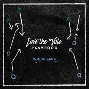 Love The 'Ville Playbook: Workplace | Living at a Holy pace