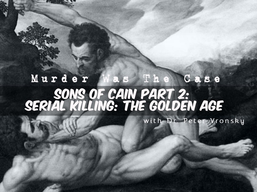 #45. Sons of Cain Part 2: 'Serial Killing: The Golden Age' w/ Dr. Peter Vronsky (Dive Bar)
