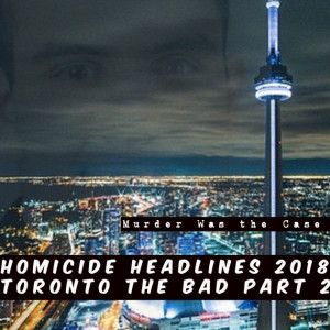 #62. Homicide Headlines 2018: Toronto the Bad, Part 2 w/ Nate Hendley (Dive Bar)