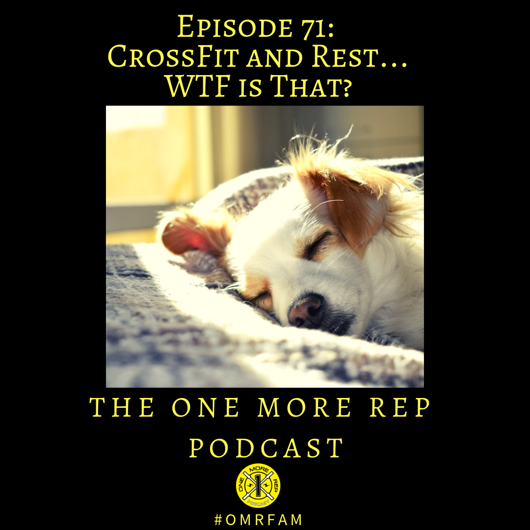 Episode 71: CrossFit and Rest…WTF Is That?