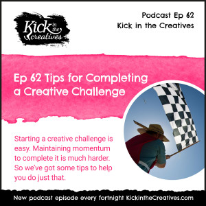 Ep 62 Tips for Completing a Creative Challenge.