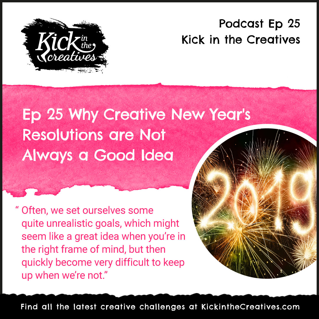 Ep 25 Why Creative New Year Resolutions are Not Always a Good Idea.