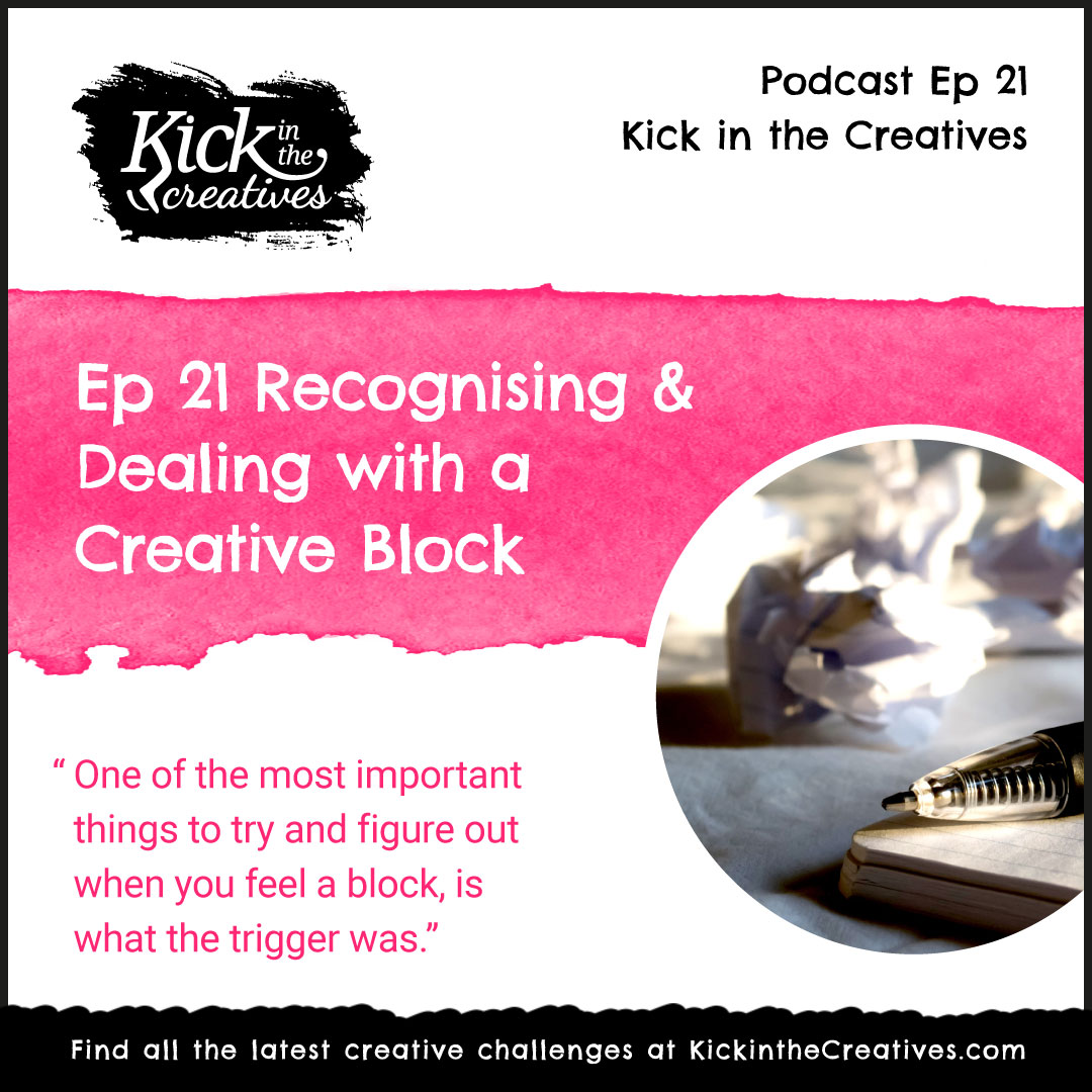 Ep 21 Recognising and Dealing With a Creative Block