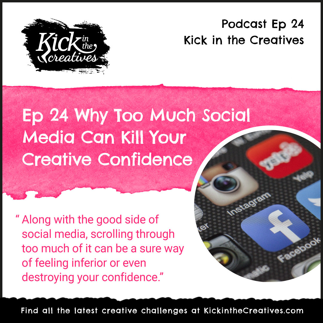 Ep 24 Why Too Much Social Media Can Kill Your Creative Confidence