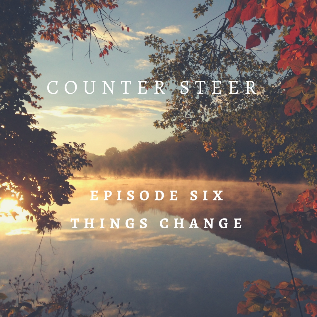 Episode Six - Things Change