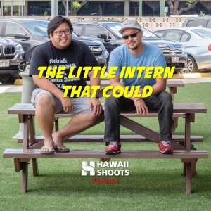 Hawaii Shoots Podcast:  The little intern that could