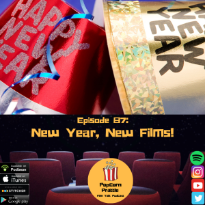 Episode 87: New Year, New Films!