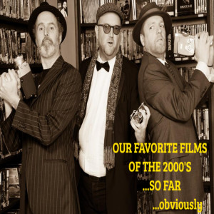 BDAD ep.30 OUR FAVORITE FILMS OF THE 2000'S...SO FAR...OBVIOUSLY