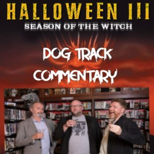 BDAD ep.34 DOG-TRACK COMMENTARY Halloween 3 Season of the Witch (1982)