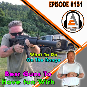 Things To Do At The Range & Fun Guns To Shoot:  The Armed Citizen Podcast LIVE #151