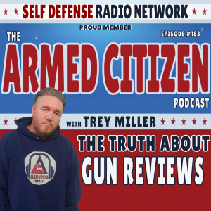 The Truth About Doing Gun Reviews | The Armed Citizen Podcast LIVE #183