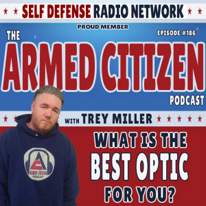 WHAT IS THE BEST OPTIC FOR YOU?  The Armed Citizen Podcast LIVE #186