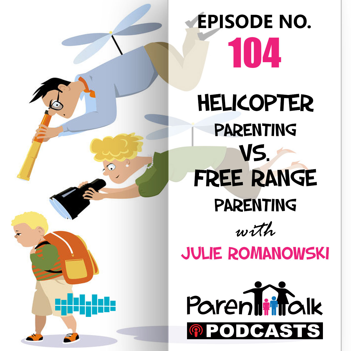 E104 - Helicopter Parenting vs. Free-Range Parenting with ...